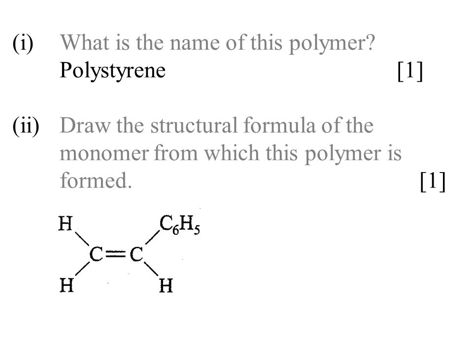 (i). What is the name of this polymer. Polystyrene. [1] (ii)